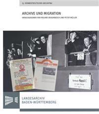 Archive Und Migration: Vortrage Des 73. Sudwestdeutschen Archivtags Am 21. Und 22. Juni 2013 in Stuttgart