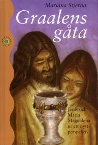 Graalens gåta : Jesus och Maria Magdalena ur ett nytt perspektiv