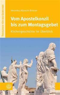 Vom Apostelkonzil Bis Zum Montagsgebet: Kirchengeschichte Im Uberblick