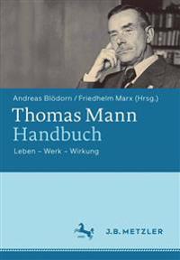 Thomas Mann-Handbuch: Leben - Werk - Wirkung