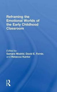 Reframing the Emotional Worlds of the Early Childhood Classroom