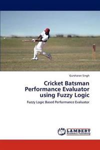 Cricket Batsman Performance Evaluator Using Fuzzy Logic