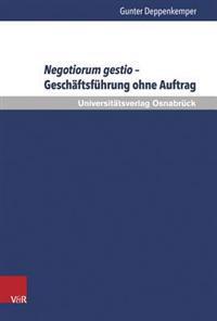 Negotiorum Gestio - Geschaftsfuhrung Ohne Auftrag: Zu Entstehung, Kontinuitat Und Wandel Eines Gemeineuropaischen Rechtsinstituts