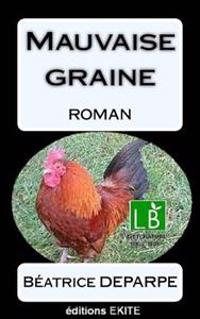 Mauvaise Graine: Roman