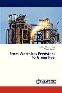 From Worthless Feedstock to Green Fuel