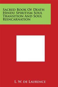 Sacred Book of Death Hindu Spiritism Soul Transition and Soul Reincarnation