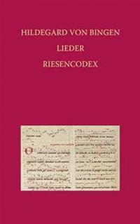 Hildegard Von Bingen - Lieder: Riesencodex (HS. 2) Der Hessischen Landesbibliothek Wiesbaden Fol. 466 Bis 481v
