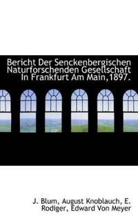 Bericht Der Senckenbergischen Naturforschenden Gesellschaft in Frankfurt Am Main,1897.