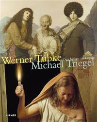 Werner Tubke - Michael Triegel Zwei Meister Aus Leipzig