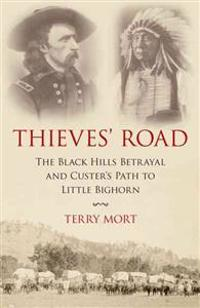 Thieves' Road: The Black Hills Betrayal and Custer's Path to Little Bighorn