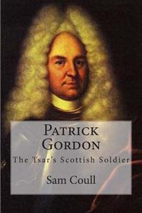 Patrick Gordon: The Tsar's Scottish Soldier