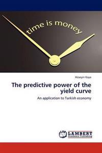 The Predictive Power of the Yield Curve