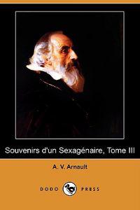 Souvenirs D'un Sexagenaire, Tome III