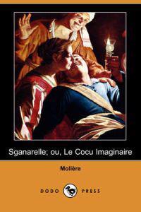 Sganarelle; Ou, Le Cocu Imaginaire