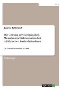 Die Geltung Der Europaischen Menschenrechtskonvention Bei Militarischen Auslandseinsatzen
