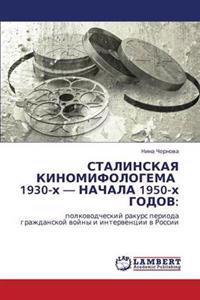 Stalinskaya Kinomifologema 1930-Kh - Nachala 1950-Kh Godov