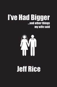 I've Had Bigger: And Other Things My Wife Said