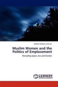 Muslim Women and the Politics of Emplacement