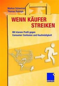 Wenn Kaufer Streiken: Mit Klarem Profil Gegen Consumer Confusion Und Kaufmudigkeit