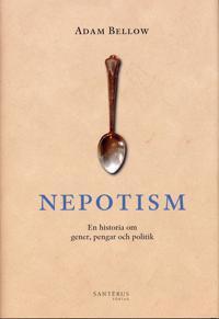 Nepotism : En historia om gener, pengar och politik