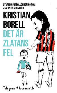 Det är Zlatans fel : utvalda fotbollskrönikor om Zlatan Ibrahimovic