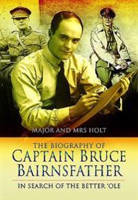 The Biography of Captain Bruce Bairnsfather: In Search of the Better OLE
