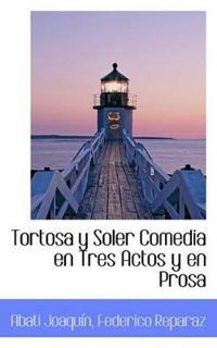 Tortosa y Soler Comedia En Tres Actos y En Prosa