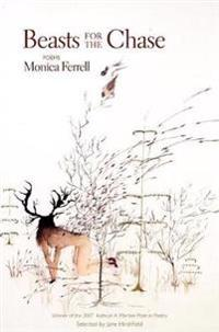 Beasts for the Chase  Poems - Monica Ferrell  Jane Hirshfield - böcker (9781932511659)     Bokhandel
