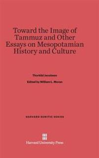 Toward the Image of Tammuz and Other Essays on Mesopotamian History and Culture