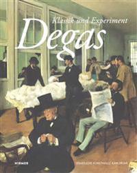 Edgar Degas: Klassik Und Experiment