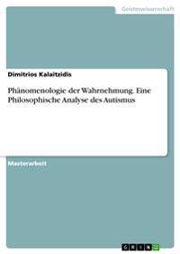 PHaNomenologie Der Wahrnehmung. Eine Philosophische Analyse Des Autismus