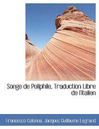 Songe de Poliphile, Traduction Libre de L'Italien