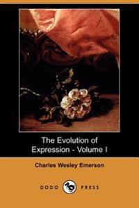 The Evolution of Expression - Volume I (Dodo Press)