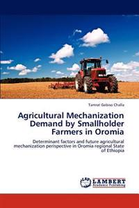 Agricultural Mechanization Demand by Smallholder Farmers in Oromia