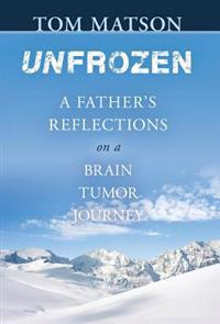 Unfrozen: A Father's Reflections on a Brain Tumor Journey