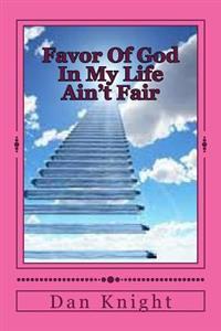 Favor of God in My Life Ain't Fair: The Supernatual Favor of God