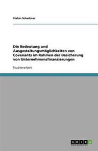 Die Bedeutung Und Ausgestaltungsmoglichkeiten Von Covenants Im Rahmen Der Besicherung Von Unternehmensfinanzierungen
