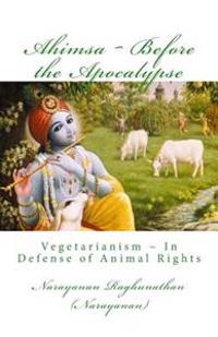 Ahimsa Before the Apocalypse: Vegetarianism in Defense of Animal Rights