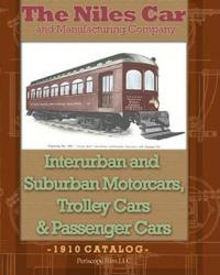 The Niles Car and Manufacturing Company Interurban and Suburban Motorcars, Trolley Cars & Passenger Cars