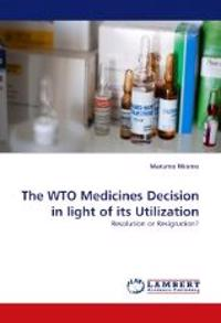The Wto Medicines Decision in Light of Its Utilization