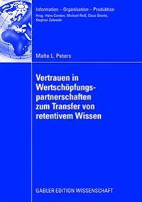 Vertrauen in Wertschöpfungspartnerschaften Zum Transfer Von Retentivem Wissen: Eine Analyse Auf Basis Realwissenschaftlicher Theorien Und Operationali