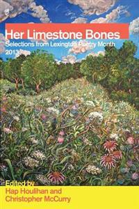 Her Limestone Bones: Selections from Lexington Poetry Month 2013