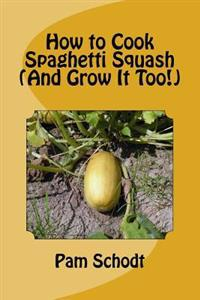 How to Cook Spaghetti Squash (and Grow It Too!)