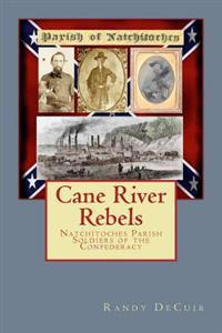 Cane River Rebels: Natchitoches Parish Soldiers of the Confederacy