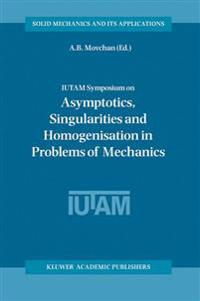 IUTAM Symposium on Asymptotics, Singularities and Homogenisation in Problems of Mechanics