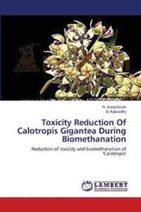 Toxicity Reduction of Calotropis Gigantea During Biomethanation