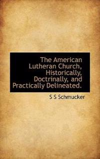 The American Lutheran Church, Historically, Doctrinally, and Practically Delineated.