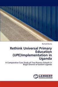 Rethink Universal Primary Education (Upe)Implementation in Uganda