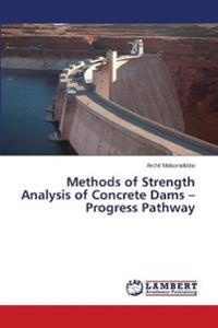 Methods of Strength Analysis of Concrete Dams - Progress Pathway