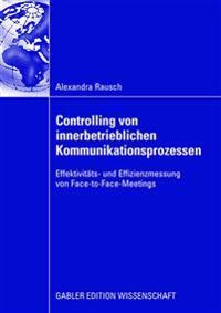 Controlling Von Innerbetrieblichen Kommunikationsprozessen: Effektivitäts- Und Effizienzmessung Von Face-To-Face-Meetings